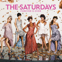 The Saturdays, Forever Is Over