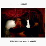 PJ Harvey, The Words That Maketh Murder