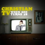 Christian TV: When She Turns 18
