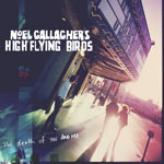 Noel Gallagher&#39;s High Flying Birds: &#39;The Death Of You And Me&#39;