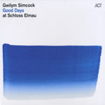 Gwilym Simcock &#39;Good Days at Schloss Elmau&#39;