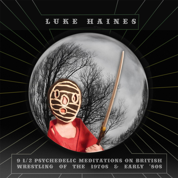 Luke Haines: 'Nine and a Half Psychedelic Meditations on British Wrestling of the 1970s and early '80s'