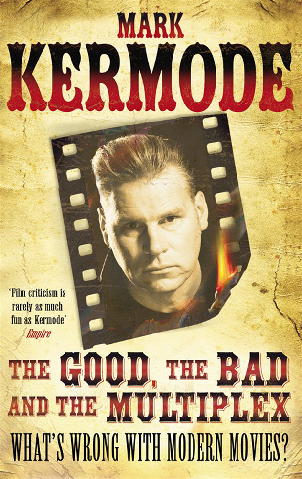 'The Good, The Bad and The Multiplex' by Mark Kermode