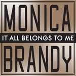 Monica Brandy: 'It All Belongs To me'
