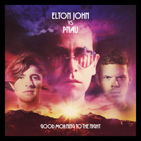 Elton vs Pnau: 'Good Morning  to the Night'