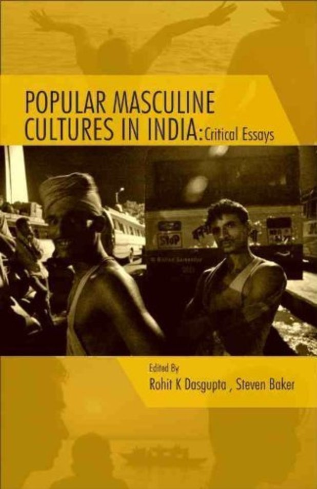 &#39;Popular Masculine Cultures In India: Critical Essays&#39; by Rohit K Dasgupta and Steven Baker