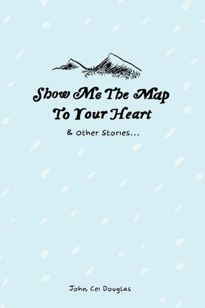 Show Me The Map to Your Heart & Other Stories