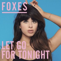 Foxes 'Let Go For Tonight' artwork