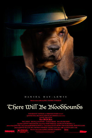Dogs make movie posters better: There Will Be Blood